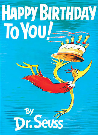 Happy Birthday to You! Written by: Dr. Seuss