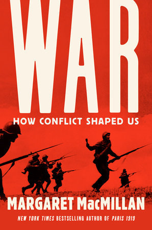 WAR: HOW CONFLICT SHAPED US: WAR AND THE HUMAN CONDITION by Margaret Macmillan