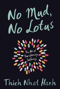 No Mud, No Lotus The Art of Transforming Suffering By Thich Nhat Hanh