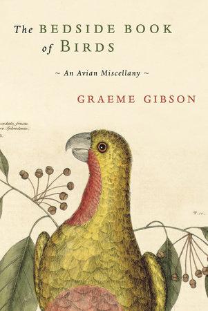 The Bedside Book of Birds An Avian Miscellany Written by  Graeme Gibson