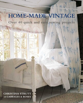 HOME-MADE VINTAGE: OVER 40 QUICK AND EASY SEWING PROJECTS