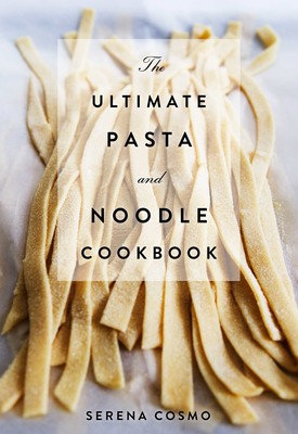 The Ultimate Pasta and Noodle Cookbook Part of Ultimate By Serena Cosmo