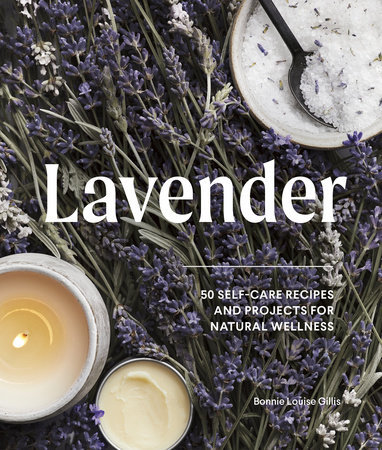 Lavender 50 SELF-CARE RECIPES AND PROJECTS FOR NATURAL WELLNESS By BONNIE LOUISE