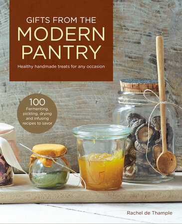 Gifts from the Modern Pantry HEALTHY HANDMADE TREATS FOR ANY OCCASION