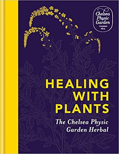 HEALING WITH PLANTS: THE CHELSEA PHYSIC GARDEN HERBAL by Chelsea Physic Garden