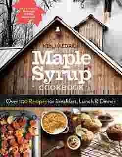 MAPLE SYRUP COOKBOOK, 3RD EDITION: OVER 100 RECIPES