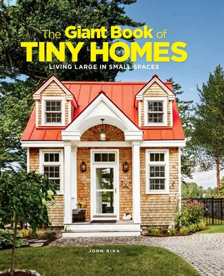 THE GIANT BOOK OF TINY HOMES: LIVING LARGE IN SMALL SPACES by John Riha