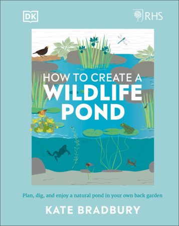 RHS How to Create a Wildlife Pond PLAN, DIG, AND ENJOY A NATURAL POND