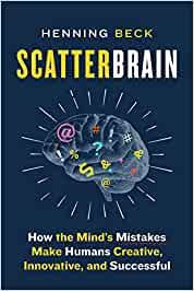 SCATTERBRAIN: HOW THE MIND'S MISTAKES MAKE HUMANS CREATIVE, INNOVATIVE