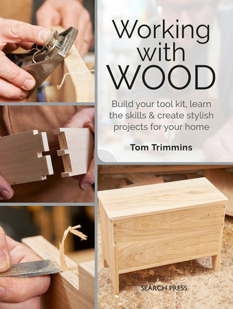 Working with Wood BUILD A TOOL KIT, LEARN THE SKILLS & CREATE 15 STYLISH PROJECT