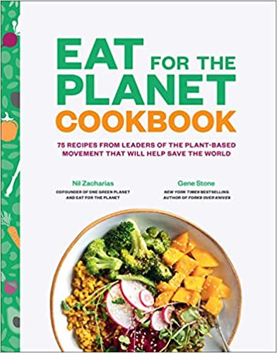 EAT FOR THE PLANET COOKBOOK: 75 RECIPES FROM LEADERS OF THE PLANT-BASED MOVEMENT