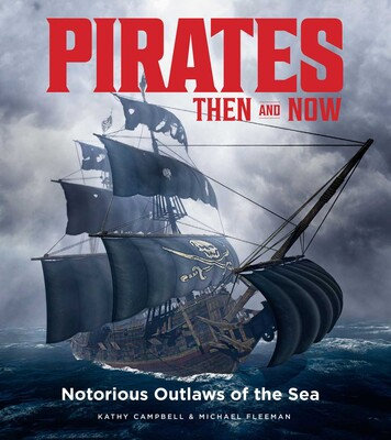 Pirates Then & Now Notorious Outlaws of the Sea By Michael Fleeman