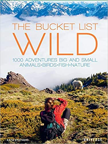 THE BUCKET LIST: WILD: 1,000 ADVENTURES BIG AND SMALL: ANIMALS, BIRDS, FISHet