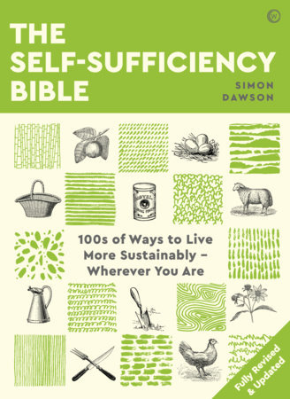 The Self-Sufficiency Bible 100S OF WAYS TO LIVE MORE SUSTAINABLY WHEREVER YOU AR