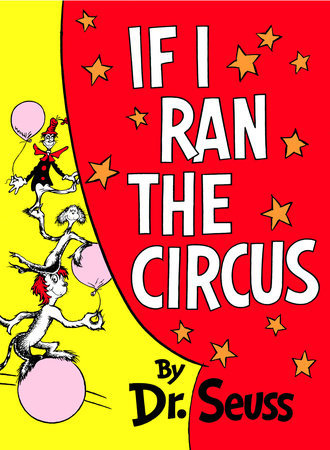 If I Ran the Circus Written by: Dr. Seuss