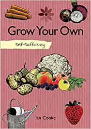 SELF-SUFFICIENCY: GROW YOUR OWN by Ian Cooke