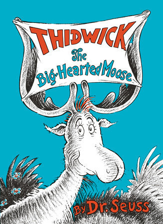 Classic Seuss Thidwick the Big-Hearted Moose Written by: Dr. Seuss