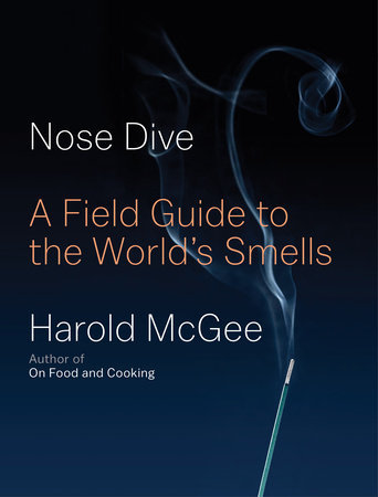 NOSE DIVE: A FIELD GUIDE TO THE WORLD'S SMELLS by Harold McGee