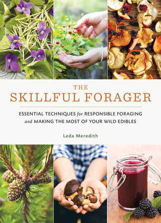 The Skillful Forager ESSENTIAL TECHNIQUES FOR RESPONSIBLE FORAGING