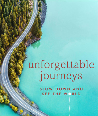 Unforgettable Journeys Slow Down and See the World