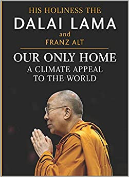 OUR ONLY HOME: A CLIMATE APPEAL TO THE WORLD by Dalai Lama