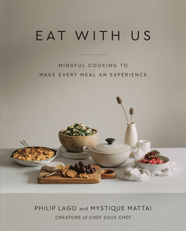 Eat With Us MINDFUL RECIPES TO MAKE EVERY MEAL AN EXPERIENCE By PHILIP LAGO