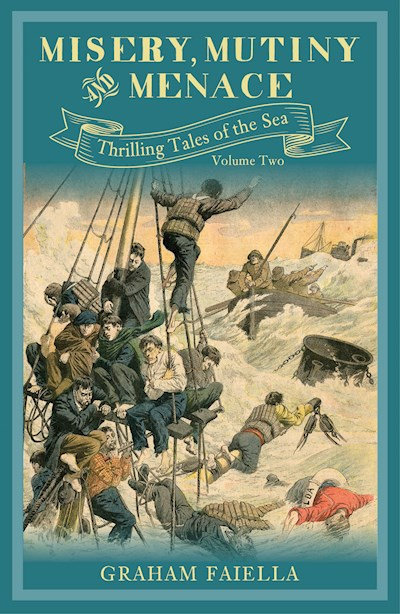 MISERY, MUTINY AND MENACE: THRILLING TALES OF THE SEA: VOLUME TWO