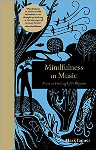 MINDFULNESS IN MUSIC: NOTES ON FINDING LIFE'S RHYTHM by Mark Tanner