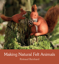 MAKING NATURAL FELT ANIMALS  by Rotraud Reinhard