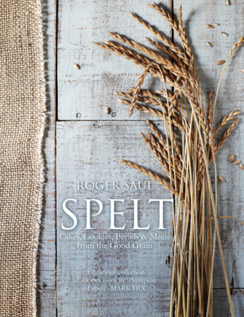Spelt MEALS, CAKES, COOKIES & BREADS FROM THE GOOD GRAIN