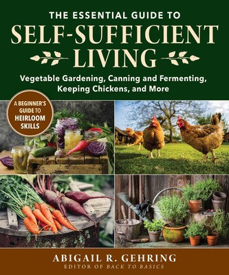 THE ESSENTIAL GUIDE TO SELF-SUFFICIENT LIVING: VEGETABLE GARDENING, CANNING AND