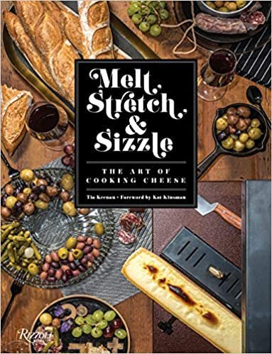 MELT, STRETCH, & SIZZLE: THE ART OF COOKING CHEESE: RECIPES FOR FONDUES, DIPS