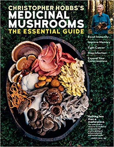 CHRISTOPHER HOBBS'S MEDICINAL MUSHROOMS: THE ESSENTIAL GUIDE: BOOST IMMUNITY