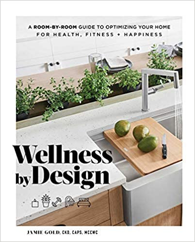 Wellness by Design A Room-by-Room Guide to Optimizing Your Home for Health...