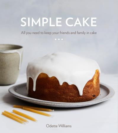 Simple Cake All You Need to Keep Your Friends and Family in Cake [A Baking Book]