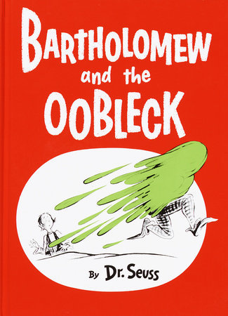 Bartholomew and the Oobleck (Caldecott Honor Book) Written by: Dr. Seuss