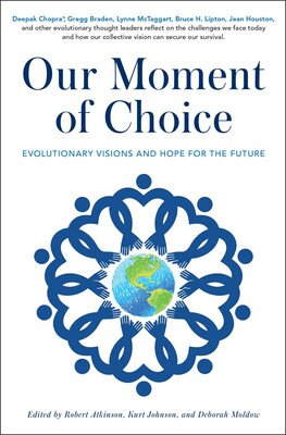 Our Moment of Choice Evolutionary Visions and Hope for the Future