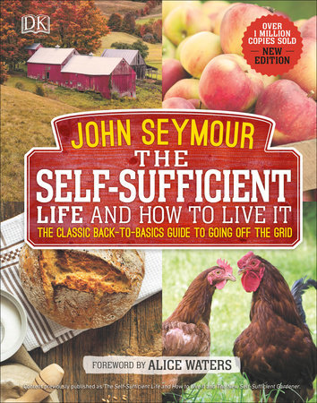 The Self-Sufficient Life and How to Live It The Complete Back-to-Basics Guide