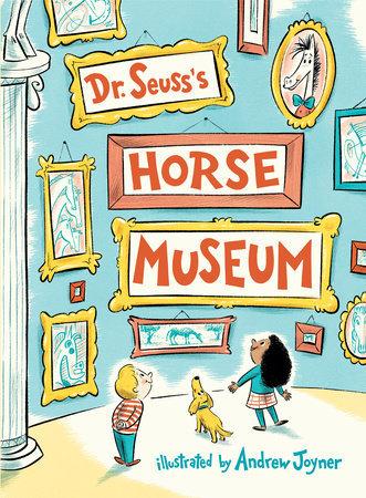 Classic Seuss Dr. Seuss's Horse Museum Written by: Dr. Seuss