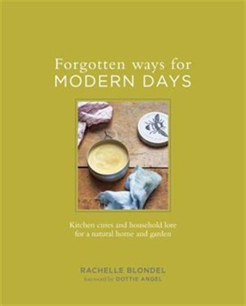 FORGOTTEN WAYS FOR MODERN DAYS: KITCHEN CURES AND HOUSEHOLD LORE