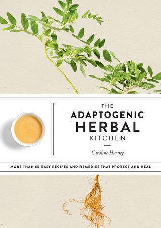 THE ADAPTOGENIC HERBAL KITCHEN: MORE THAN 65 EASY RECIPES AND REMEDIES