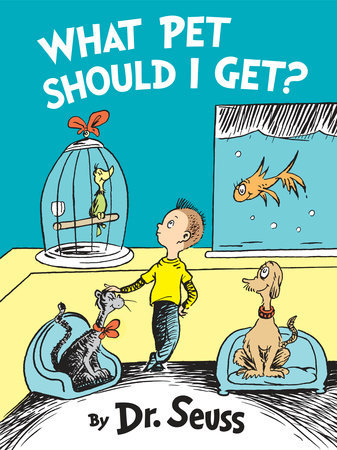 What Pet Should I Get? Written by: Dr. Seuss