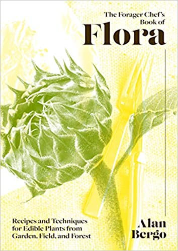 THE FORAGER CHEF'S BOOK OF FLORA: RECIPES AND TECHNIQUES FOR EDIBLE PLANTS