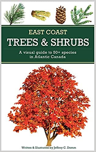 EAST COAST TREES AND SHRUBS: A VISUAL GUIDE TO 50+ SPECIES IN ATLANTIC CANADA