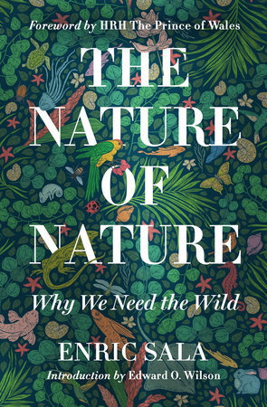 THE NATURE OF NATURE: WHY WE NEED THE WILD by Enric Sala