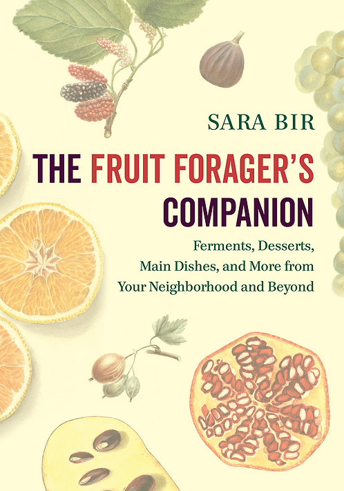 The Fruit Forager's Companion Ferments, Desserts, Main Dishes, and More