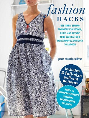 FASHION HACKS: USE SIMPLE SEWING TECHNIQUES TO RECYCLE, REUSE, AND REVAMP