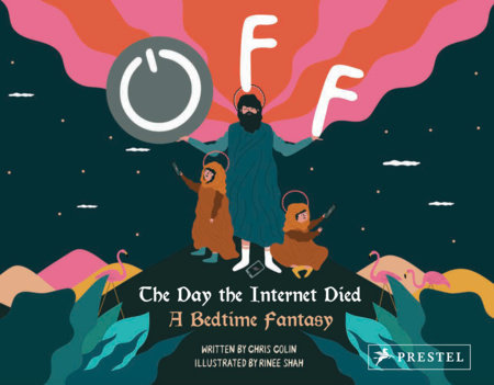 OFF: THE DAY THE INTERNET DIED: A BEDTIME FANTASY by Chris Colin