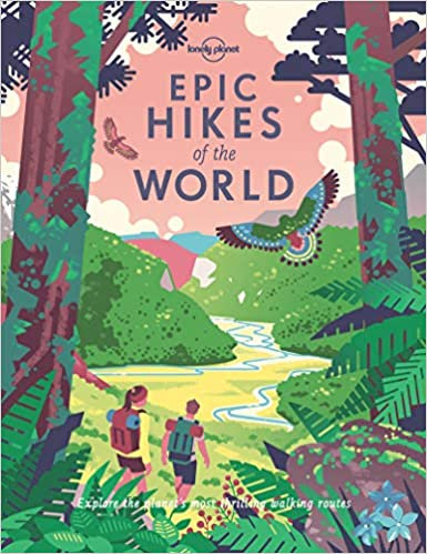 LONELY PLANET EPIC HIKES OF THE WORLD 1ST ED.: 1ST EDITION