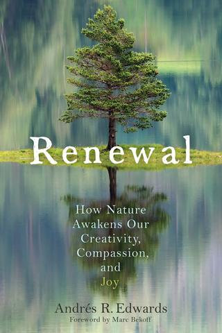 Renewal of Life How Nature Awakens Our Creativity, Compassion, and Joy